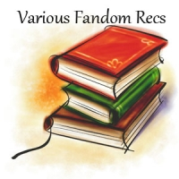 Various Fandom Recs